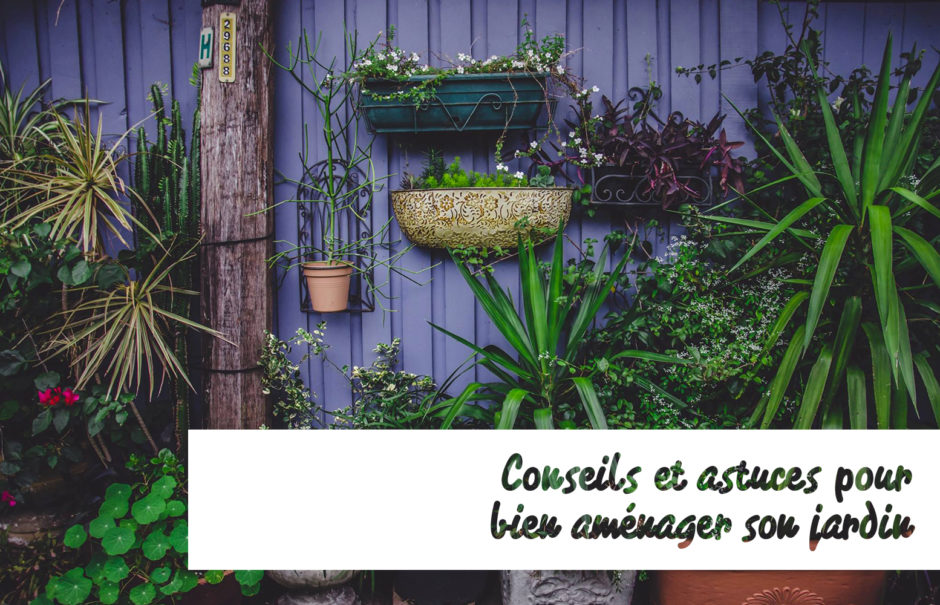 Conseils et astuces pour bien aménager son jardin | TFAB blog
